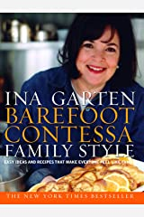 Barefoot Contessa Family Style: Easy Ideas and Recipes That Make Everyone Feel Like Family: A Cookbook Kindle Edition