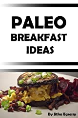 Paleo Breakfast Ideas: Small booklet with breakfast ideas in Paleo lifestyle for everyday (Paleo Recipes for Everyday Book 1) Kindle Edition