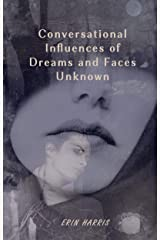 Conversational Influences of Dreams and Faces Unknown Kindle Edition
