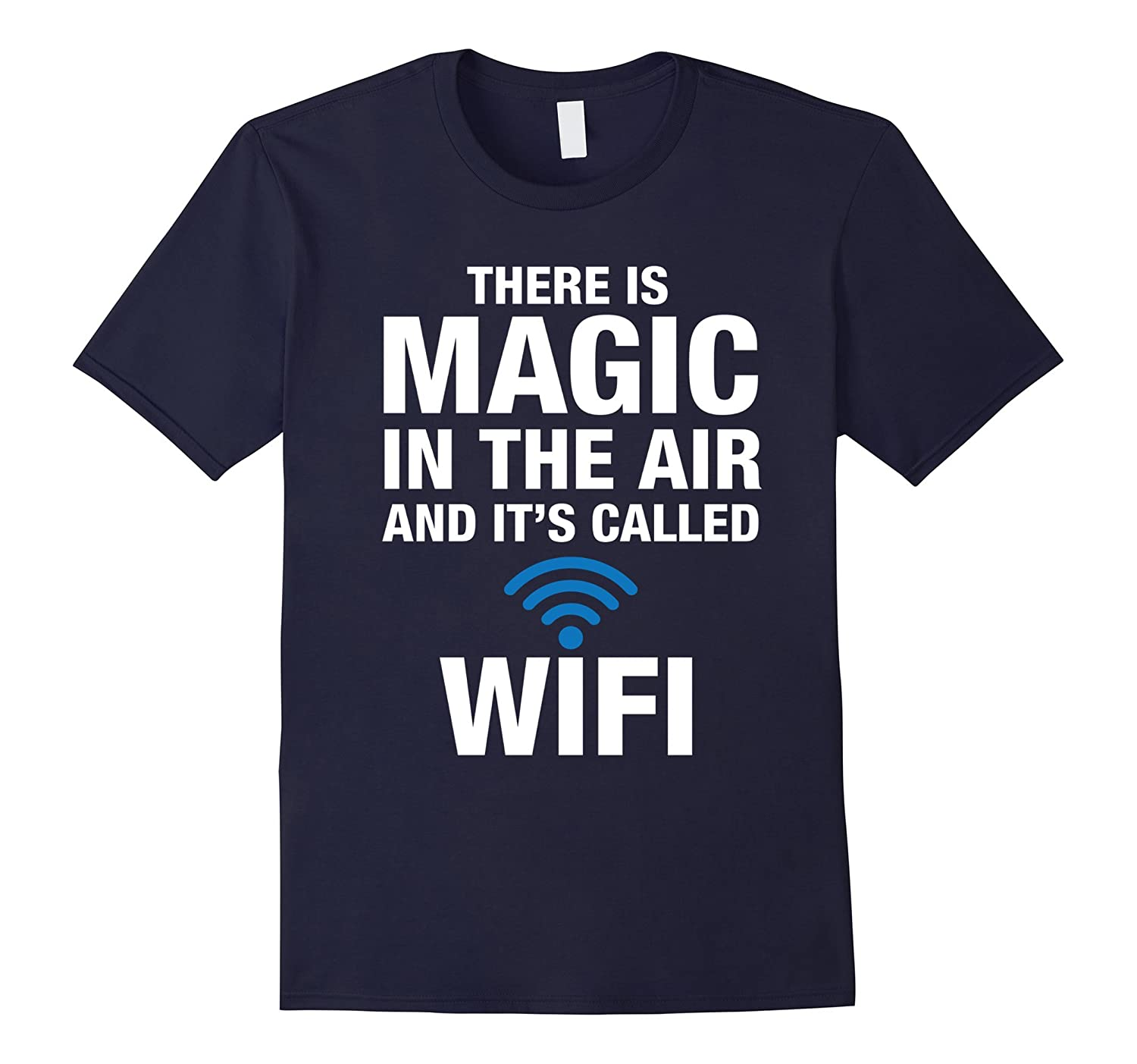 There is Magic in the air and it's called Wifi Funny T shirt-Art