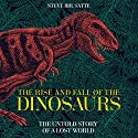 The Rise and Fall of the Dinosaurs: The Untold Story of a Lost World Hörbuch von Steve Brusatte Gesprochen von: Patrick Lawlor