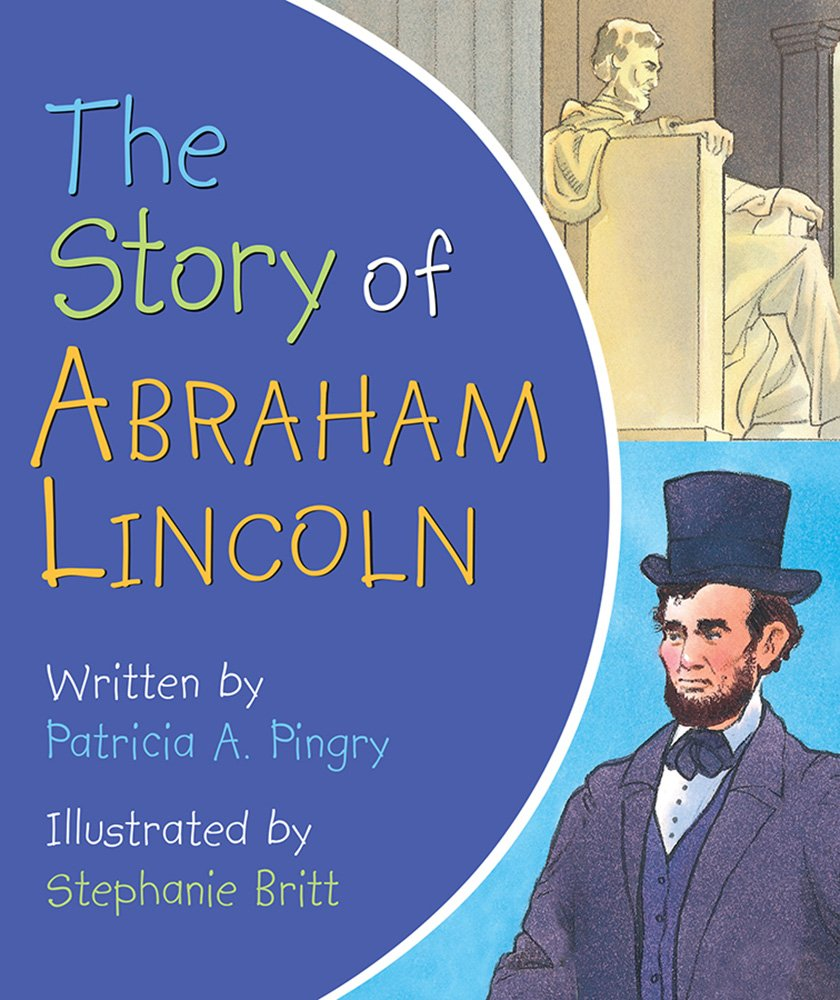 the story of abraham lincoln patricia a pingry stephanie britt