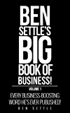 The Ben Settle's Big Book of Business: Every Business-Boosting Word He's Ever Published! (English Edition)