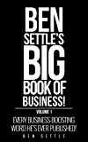 The Ben Settle's Big Book of Business: Every Business-Boosting Word He's Ever Published!