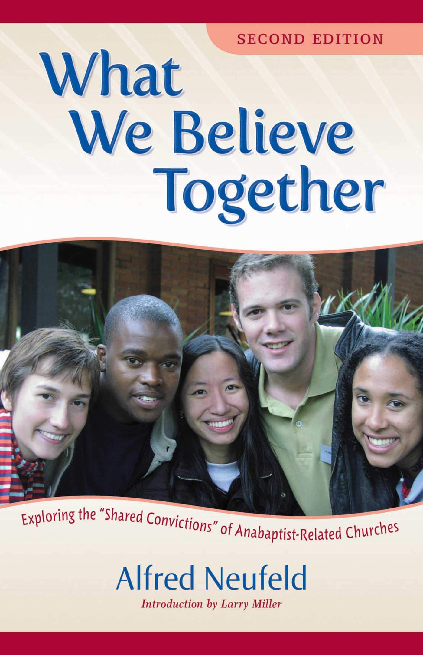 What We Believe Together: Exploring the a Shared Convictionsa of Anabaptist-Related  Churches: Amazon.es: Alfred Neufeld, Cesar Garcia, Merle Good: Libros en ...