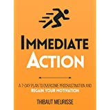 Immediate Action : A 7-Day Plan to Overcome Procrastination and Regain Your Motivation (Productivity Series Book 2)