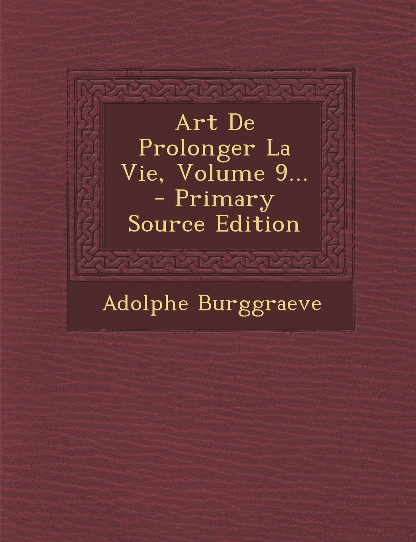 Download Art De Prolonger La Vie, Volume 9... (French Edition) pdf epub