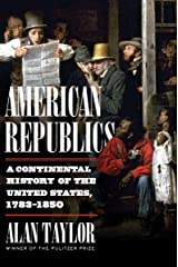 American Republics: A Continental History of the United States, 1783-1850 Kindle Edition