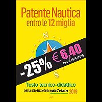 Patente Nautica entro le 12 miglia - Testo tecnico-didattico: per la preparazione ai quiz d'esame 2019