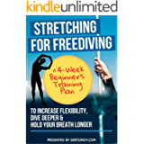 Stretching For Freediving: A 4-Week Beginner's Training Plan to Increase Flexibility, Dive Deeper & Hold Your Breath…