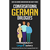 Conversational German Dialogues: Over 100 German Conversations and Short Stories (Conversational German Dual Language…