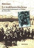 La Makhnovchtchina - l'Insurrection Révolutionnaire en Ukraine de 1918 a 1921