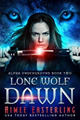 Lone Wolf Dawn (Alpha Underground Book 2) Kindle Edition