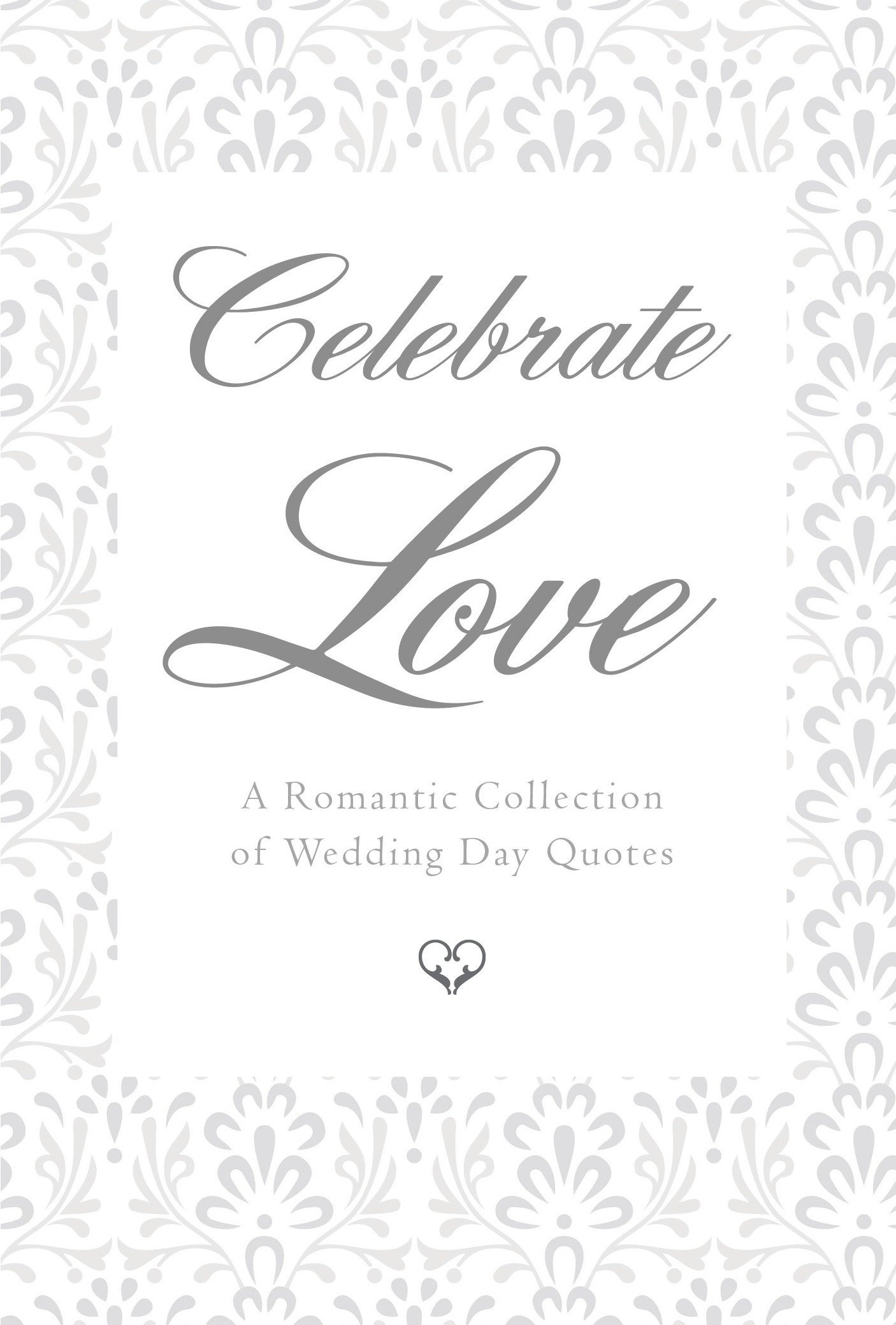 Celebrate Love: A Romantic Collection of Wedding Day Quotes (Little Book. Big Idea.)