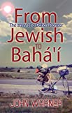 From Jewish to Bahá'í: The story of a Bahá'í Pioneer (English Edition)