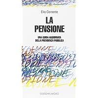 La pensione. Una guida aggiornata della previdenza pubblica (obbligatoria)
