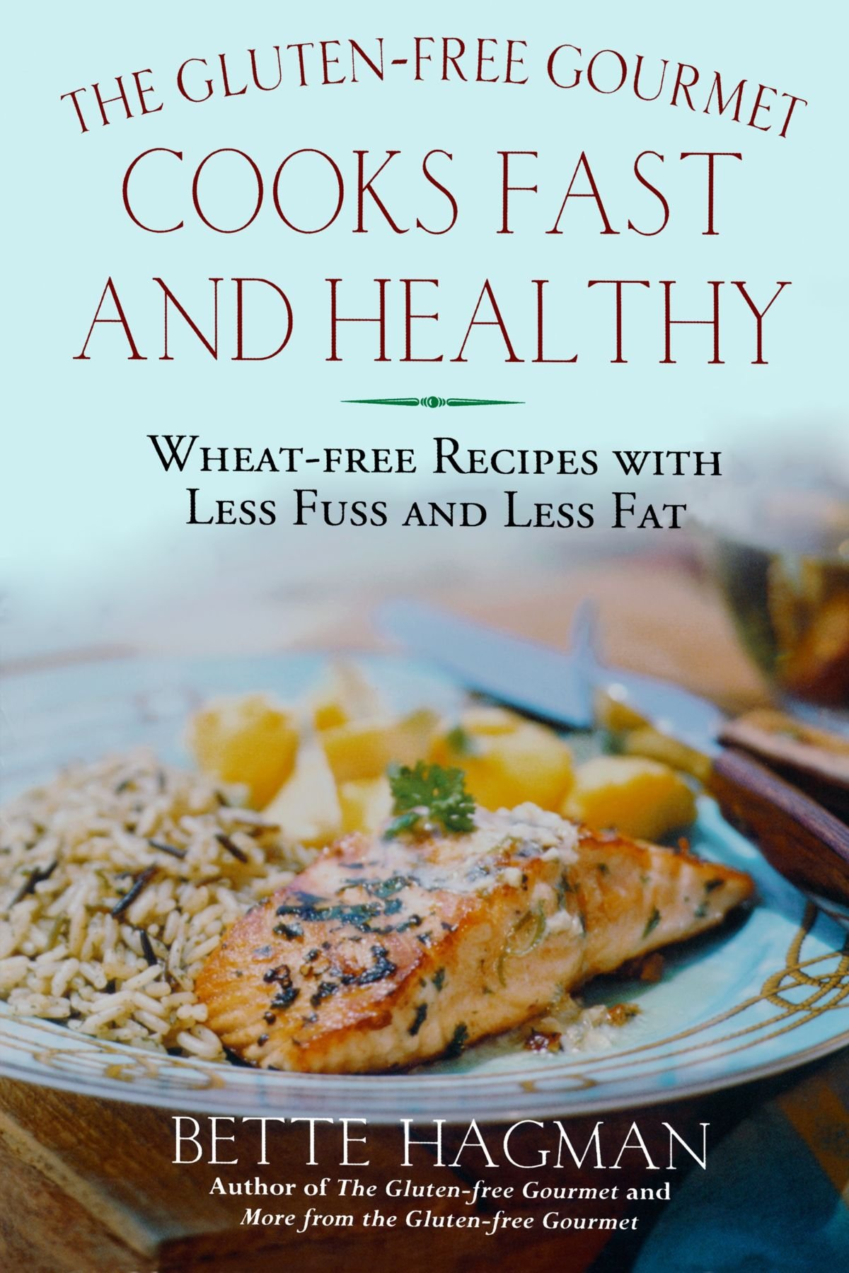 The gluten free gourmet cooks fast and healthy wheat free and the gluten free gourmet cooks fast and healthy wheat free and gluten free with less fuss and less fat bette hagman 9780805065251 amazon books forumfinder Image collections