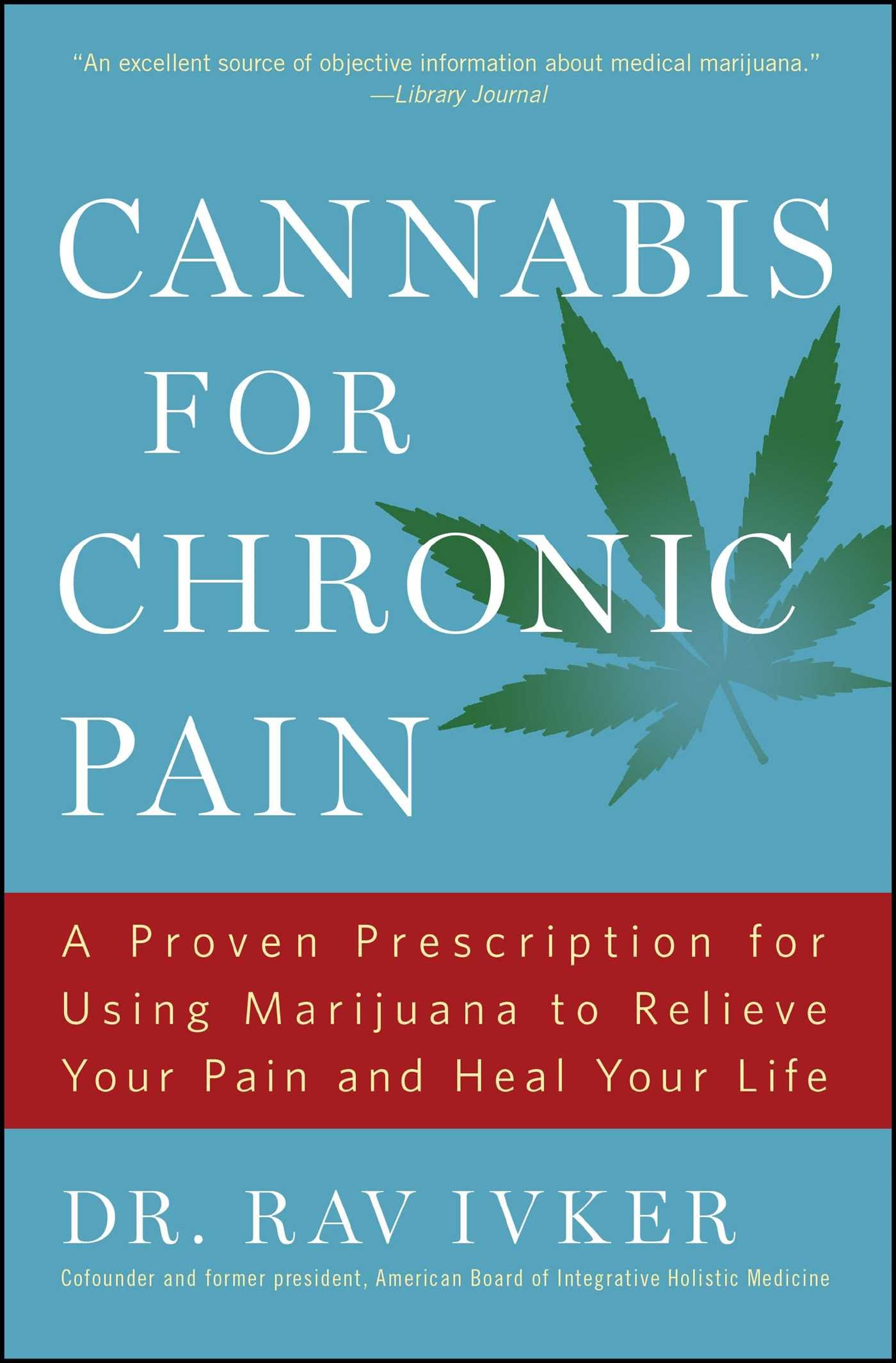Cannabis for Chronic Pain: A Proven Prescription for Using Marijuana to Relieve Your Pain and Heal Your Life ebook