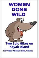 Women Gone Wild: Two Epic Hikes on Kayak Island (CJ's Outdoor Adventure Series Book 2) Kindle Edition