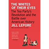 The Whites of Their Eyes: The Tea Party's Revolution and the Battle over American History (The Public Square Book 16)