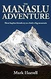 The Manaslu Adventure: Three hapless friends try to climb a big mountain