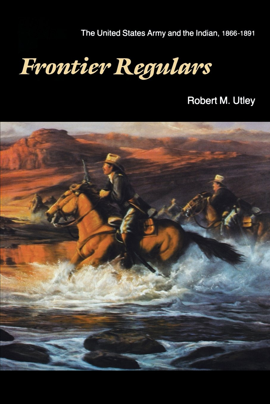 Read Online Frontier Regulars: The United States Army and the Indian, 1866-1891 ebook