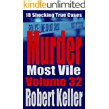 Murder Most Vile Volume 32: 18 Shocking True Crime Murder Cases