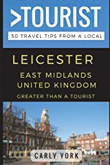Greater Than a Tourist – Leicester East Midlands United Kingdom: 50 Travel Tips from a Local Paperback