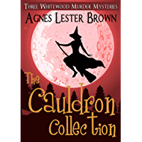 The Cauldron Collection: Three Whitewood Murder Mysteries (English Edition)