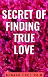 SECRET OF FINDING TRUE LOVE: comprehensive book