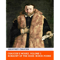 Chaucer's Works, Volume 1 (of 7) — Romaunt of the Rose; Minor Poems - Original & Unabridged & Special Edition (ANNOTATED)