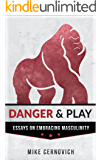 Danger & Play: Essays on Masculinity