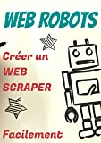 Web Robots: Révolutionne ton business avec la Robotic Process Automation et le Web-Scraping appliqués au Web-marketing