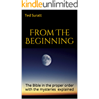 From The Beginning: The Bible in the proper order with the mysteries explained