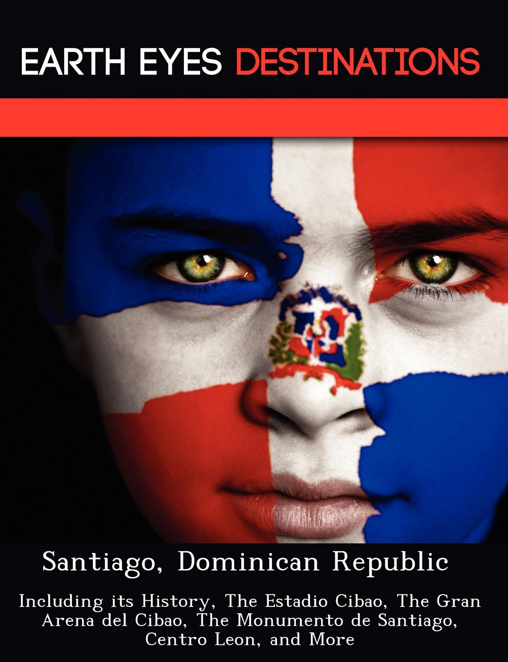 Santiago, Dominican Republic: Including its History, The Estadio Cibao, The Gran Arena del Cibao, The Monumento de Santiago, Centro Leon, and More