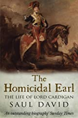 The Homicidal Earl: The Life Of Lord Cardigan Kindle Edition