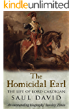 The Homicidal Earl: The Life Of Lord Cardigan