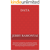 Data: Data Science, Architecture, Visualization, Analytics, Governance, Modeling, Warehousing, Mining, SQL, Structures…