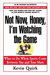 Not Now Honey, I'm Watching the Game : What to Do When Sports Come Between You and Your Mate Paperback