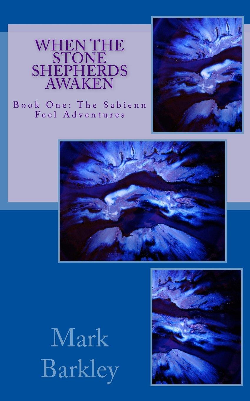 Download When The Stone Shepherds Awaken: Book One: The Sabienn Feel Adventures (Volume 1) pdf
