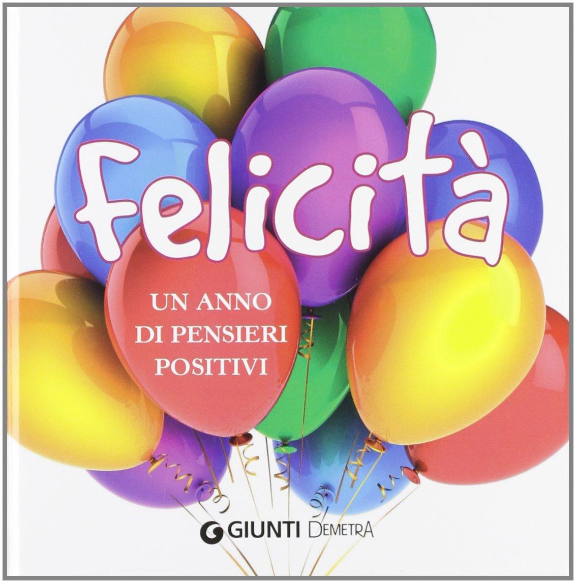Felicità Un Anno Di Pensieri Positivi 9788844042875