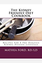 The Kidney Friendly Diet Cookbook: Recipes For A PreDialysis Kidney Disease Lifestyle (Renal Diet HQ IQ Book 3) Kindle Edition