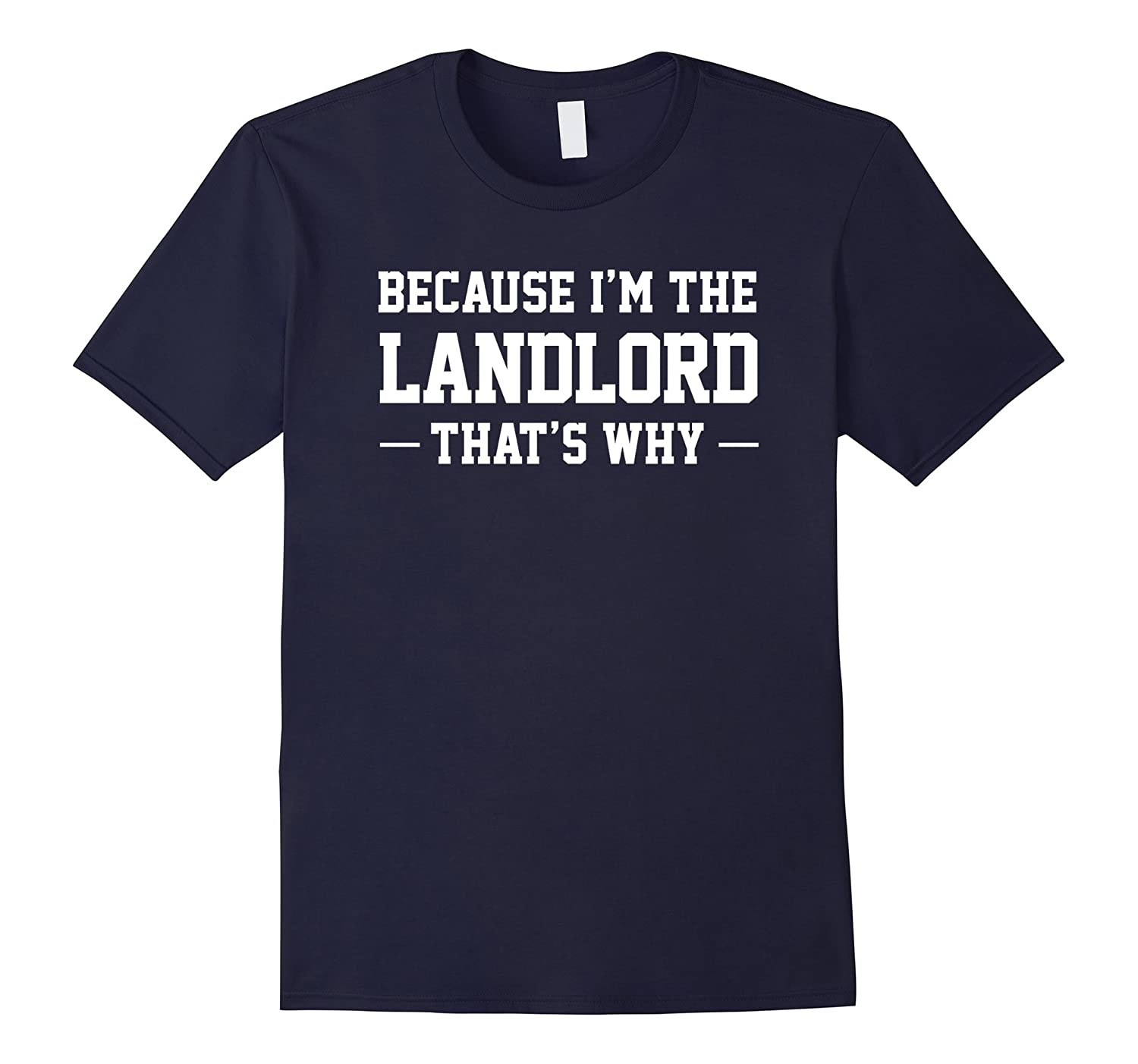 Because Im The Landlord Thats Why Funny Humor Tee-TD