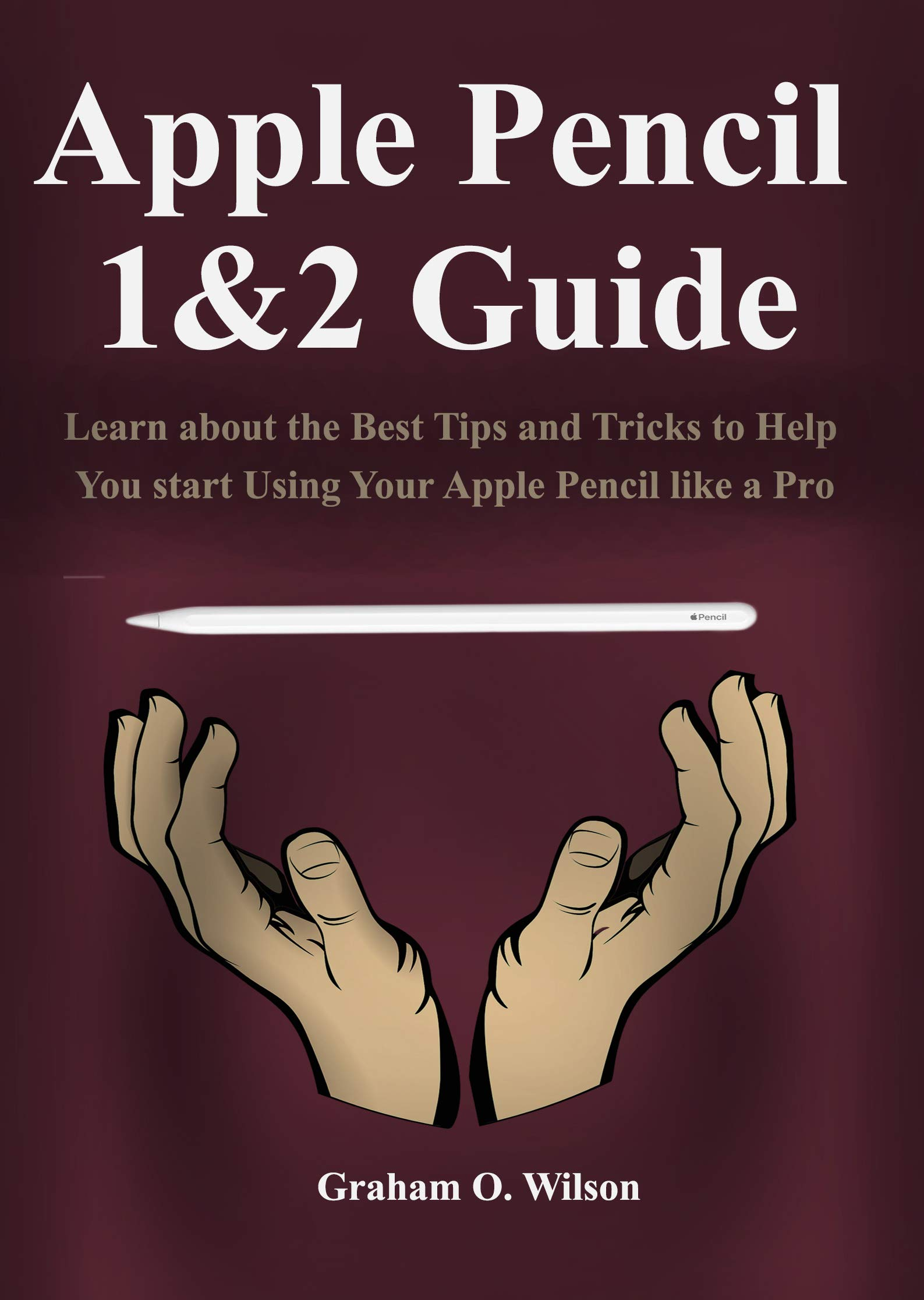 Apple Pencil 1&2 Guide: Learn about the Best Tips and Tricks to Help You start Using Your Apple Pencil like a Pro. (English Edition)