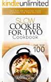 Slow Cooker for Two Cookbook: The Top 100 Healthy Slow Cooking for Two Recipes