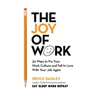 The Joy of Work: 30 Ways to Fix Your Work Culture and Fall in Love withYour Job Again