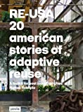 RE-USA: 20 American Stories of Adaptive Reuse: A Toolkit for Post-Industrial Cities