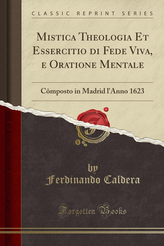 Read Online Mistica Theologia Et Essercitio di Fede Viva, e Oratione Mentale: Cōmposto in Madrid l'Anno 1623 (Classic Reprint) (Italian Edition) PDF ePub fb2 ebook