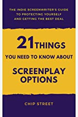 21 Things You Need To Know About Screenplay Options: The Indie Screenwriter's Guide To Protecting Yourself And Getting The Best Deal Kindle Edition