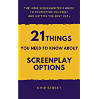 21 Things You Need To Know About Screenplay Options: The Indie Screenwriter's Guide To Protecting Yourself And Getting The Best Deal (English Edition)